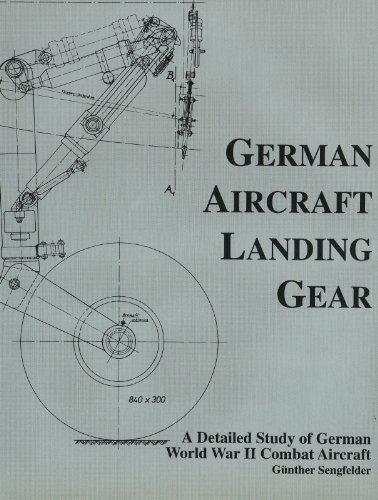 German Aircraft Landing Gear: A Detailed Study of German World War II Combat Aircraft