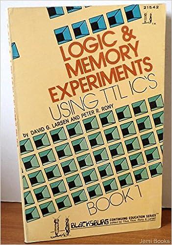 Book Logic and Memory Experiments Using Transistor-transistor Logic Integrated Circuits: Bk. 1 (Blacksburg continuing education series)