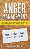 Anger Management: Control Anger & Stop Hurting the One Person that Matters Most - You