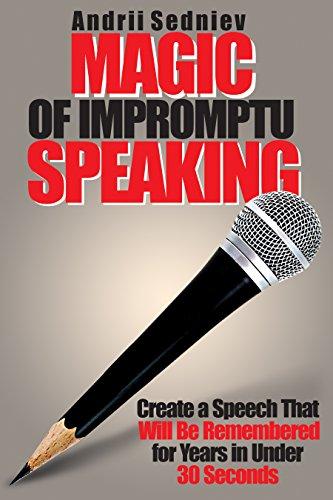 Magic of Impromptu Speaking: Create a Speech That Will Be