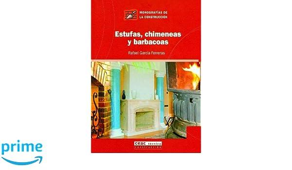 Estufas, chimeneas y barbacoas Monografía de la construcción: Amazon.es: Rafael Garcia Ferreras: Libros