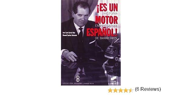 Es un motor español!: historia empresarial de Barreiros: 25 Libros de consulta: Amazon.es: García Ruiz, J. Luis, Santos Redondo, Manuel: Libros