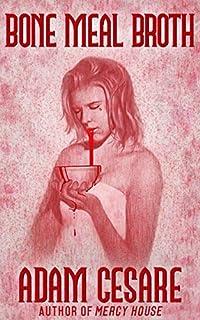 Bone Meal Broth: 11 Short Horror Stories by Adam Cesare ebook deal