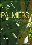 Le Grand Livre des palmiers : Espèces et variétés-Culture-Prévention et traitement des maladies