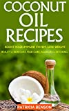 Coconut Oil: How To Boost Your Immune System, Lose Weight, Beauty and Skin Care, Hair Care, Allergies and Detoxing