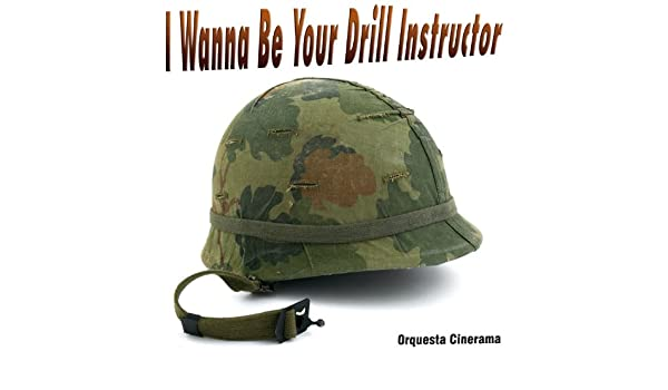 I Wanna Be Your Drill Instructor (De