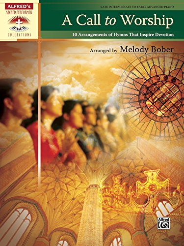 A Call to Worship: 10 Arrangements of Hymns That Inspire Devotion (Sacred Performer Collections) (Arrangements Worship)