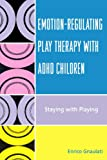 Emotion-Regulating Play Therapy with ADHD Children, Enrico Gnaulati, 0765705230