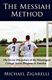 img - for The Messiah Method: The Seven Disciplines of the Winningest College Soccer Program in America by Michael A. Zigarelli (2011-09-28) book / textbook / text book