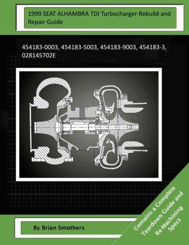 Read Online 1999 SEAT ALHAMBRA TDI Turbocharger Rebuild and Repair Guide: 454183-0003, 454183-5003, 454183-9003, 454183-3, 028145702E pdf epub