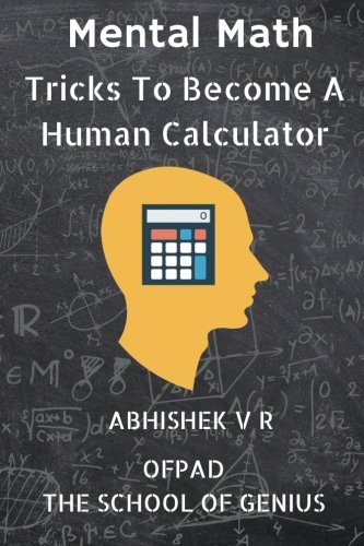 Mental Math: Tricks To Become A Human Calculator (For Speed Math, Math Tricks, Vedic Math Enthusiasts & GMAT, GRE, SAT Students) (Volume 1)