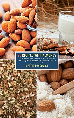 25 Recipes with Almonds - part 1: From cakes and snacks to fine desserts and tasty main dishes - measurements in grams ()