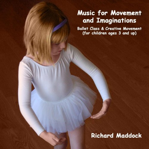 - Music for Movement and Imaginations: Ballet Class & Creative Movement (for Children Ages 3 and Up)