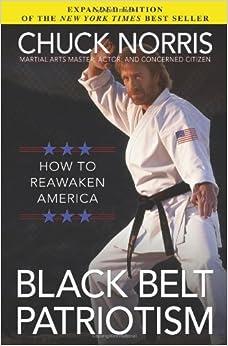 Black Belt Patriotism: How to Reawaken America by Norris, Chuck(January 1, 2010)