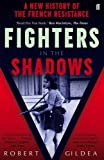 Fighters in the Shadows: A New History of the French Resistance by Robert Gildea (2016-07-07)