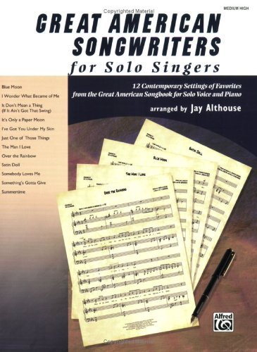 Great American Songwriters for Solo Singers: 12 Contemporary Settings of Favorites from the Great American Songbook for Solo Voice and Piano (High Voice) -
