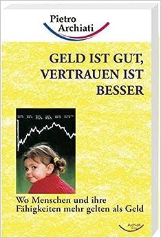 Geld ist gut, Vertrauen ist besser. by Pietro Archiati (2000-12-31)