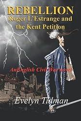 Rebellion: Roger L'Estrange and the Kent Petition (The Adventures of Roger L'Estrange) (Volume 2)