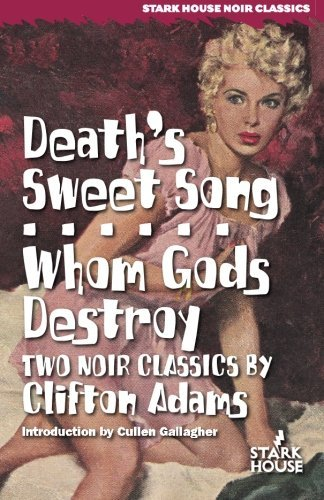 Death's Sweet Song / Whom Gods Destroy (Stark House Noir Classics)