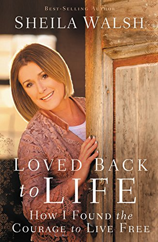 (Loved Back to Life: How I Found the Courage to Live Free)