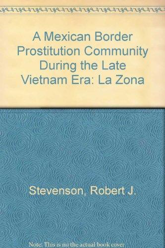 A Mexican Border Prostitution Community During The Late Vietnam Era: La Zona by Edwin Mellen Pr