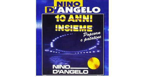 DAngelo Nino - 10 Anni Insieme - Pop Corn E Patatine ...