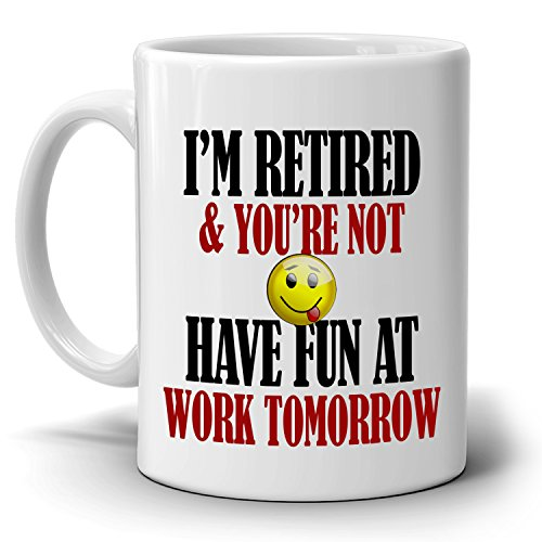 Funny Retirement Gag Retiree Gifts Mug I'm Retired And You're Not Have Fun at Work Tomorrow, Printed on Both Sides!