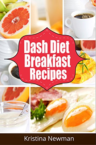 Dash Diet Recipes: 50 Low-Sodium Breakfast Recipes for Rapid Weight Loss, Lower Blood Pressure and Better Health (Low Salt, Low Sodium) by Kristina Newman