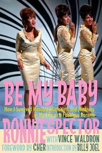 Be My Baby: How I Survived Mascara, Miniskirts, and Madness, or My Life as a Fabulous Ronette [Deluxe Color (Big Star Mini Skirt)