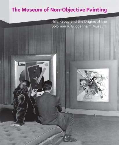 The Museum of Non-Objective Painting: Hilla Rebay and the Origins of the Solomon R. Guggenheim Museum