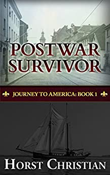 Postwar Survivor: Journey To America: Book 1 by [Christian, Horst]