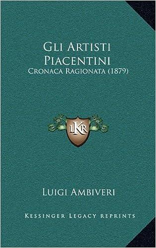 Gli Artisti Piacentini: Cronaca Ragionata (1879) (Italian Edition)
