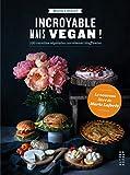 Incroyable mais vegan!: 100 recettes végétales carrément bluffantes (Arts culinaires - Alternat by