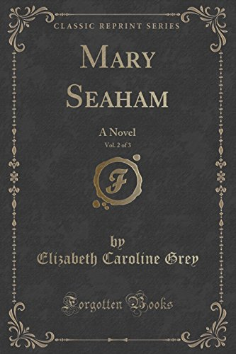 Mary Seaham, Vol. 2 of 3: A Novel (Classic Reprint)