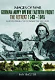 German Army on the Eastern Front - The Retreat 1943 – 1945 (Images of War)