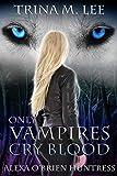 Only Vampires Cry Blood (Alexa O'Brien Huntress Series Book 3)
