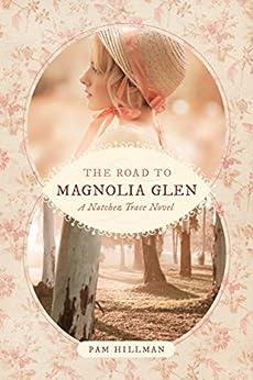 The Road to Magnolia Glen (A Natchez Trace Novel) by [Hillman, Pam]