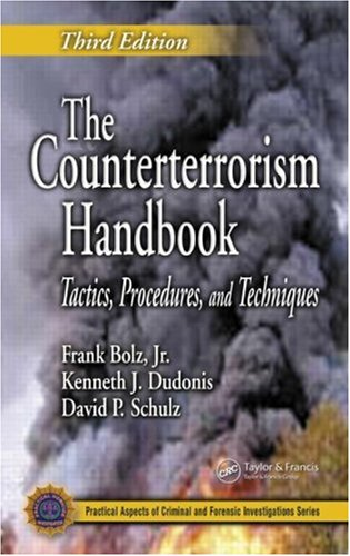The Counterterrorism Handbook: Tactics, Procedures, and Techniques, Third Edition (Practical Aspects of Criminal and Forensic Investigations)