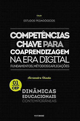 Competências-chave para coaprendizagem na era digital: Fundamentos, métodos e aplicações (Coleção Estudos Pedagógicos Dinâmicas Educacionais Contemporâneas Livro 1)
