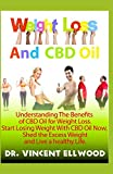 Weight Loss And CBD Oil: Understanding The Benefits of CBD Oil for Weight Loss. Start Losing Weight With CBD Oil Now, Shed the Excess Weight and Live a Healthy Life.