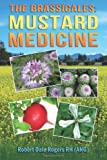 The Brassicales: Mustard Medicine, Robert Rogers, 149730430X