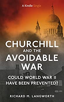 Churchill And The Avoidable War: Could World War II Have Been Prevented? (Kindle Single) (B017HEGQEU) by [Langworth, Richard]