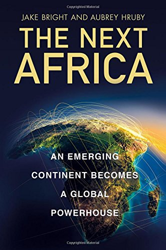The Next Africa: An Emerging Continent Becomes a Global Powerhouse [Jake Bright - Aubrey Hruby] (Tapa Dura)