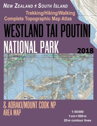 Westland Tai Poutini National Park & Aoraki/Mount Cook NP Area Map Trekking/Hiking/Walking Complete Topographic Map Atlas New Zealand South Island ... (Travel Guide Hiking Maps for New - Map Westland