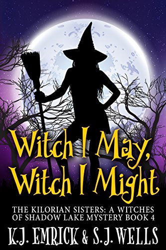 Witch I May, Witch I Might (The Kilorian Sisters: A Witches of Shadow Lake Mystery Book 4)