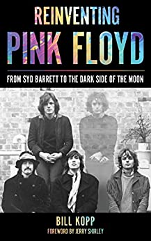 Reinventing Pink Floyd: From Syd Barrett to the Dark Side of the Moon by [Kopp, Bill]