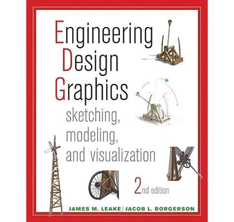 Engineering Design Graphics Sketching Modeling And Visualization Leake James 9781118078884 Amazon Com Books