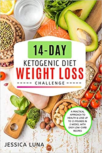A Practical Approach to Health /& Lose Up to 15 Pounds In 2 Weeks with Easy Low-Carb Recipes 14-Day Ketogenic Diet Weight Loss Challenge