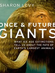 Once and Future Giants: What Ice Age Extinctions Tell Us About the Fate of Earth's Largest Animals
