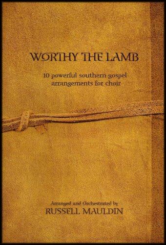Worthy The Lamb - Ten Powerful Southern Gospel Arrangements For Choir (Sheet Music Arranged for Church and Choir) (Word Music)